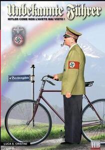 Unbekannte Führer. Hitler come non l'avete mai visto!