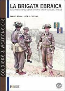 La brigata ebraica e le unità ebraiche nell'esercito britannico durante la seconda guerra mondiale. Ediz. italiana e inglese
