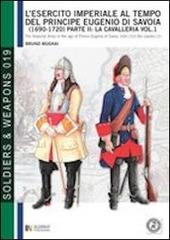 L' esercito imperiale al tempo del principe Eugenio di Savoia (1690-1720). Ediz. italiana e inglese. Vol. 1/2: La cavalleria.