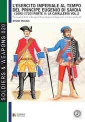 L' esercito imperiale al tempo del principe Eugenio di Savoia (1690-1720). Vol. 2: La cavalleria.
