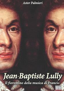 Jean-Baptiste Lully. Il fiorentino della musica di Francia.pdf