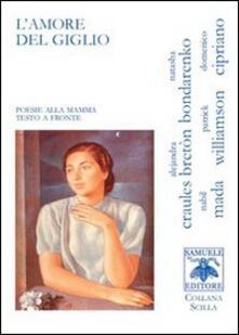 L' amore del giglio. Poesie alla mamma - Alejandra Craules Breton,Natasha Bondarenko,Domenico Cipriano - copertina