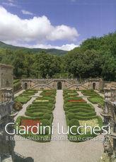 Libro Giardini lucchesi. Il teatro della natura tra città e campagna. Ediz. illustrata