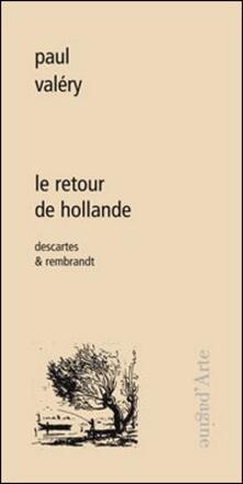 Le retour de Hollande. Descartes & Rembrandt - Paul Valéry - copertina