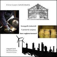 3 tempi di pagine d'arte & industria. Cinquant'anni dell'associazione industrie ticinesi. Ediz. multilingue - - wuz.it