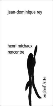Henri Michaux. Rencontre