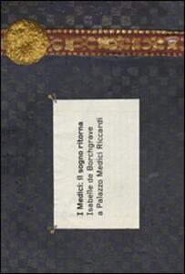 I Medici: il sogno ritorna. Isabelle de Borchgrave a Palazzo Medici Riccardi. Ediz. italiana e francese