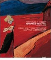 Artisti russi in Svizzera. Marianne Werefkin (Tula 1860-Ascona 1938). Ediz. italiana e russa