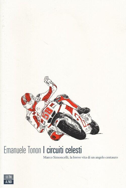 I circuiti celesti. Marco Simoncelli, la breve vita di un angelo centauro