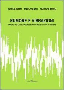 Rumore e vibrazioni. Manuale per la valutazione dei rischi nelle attività di cantiere