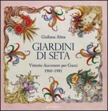 Giardini di seta. Vittorio Accornero per Gucci 1960-1981 - Giuliana Altea - copertina