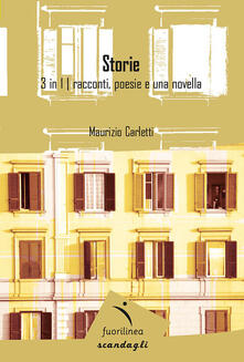 Storie. 3 in 1: racconti, poesie e una novella - Maurizio Carletti - copertina