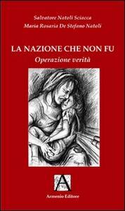 La nazione che non fù. Operatività verità - Salvatore Natoli Sciacca,M. Rosaria De Stefano Natoli - copertina