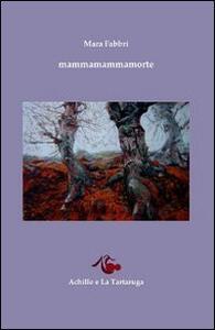 Mammamammamorte - Mara Fabbri - Libro - Achille e la Tartaruga - La ...