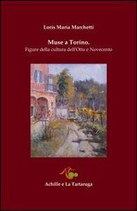 Muse a Torino. Figure della cultura dell'Otto e Novecento