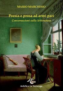 Poesia e prosa ad armi pari. Conversazioni sulla letteratura