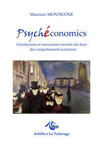Psychéconomics. Introduzione ai meccanismi mentali alla base dei comportamenti economici