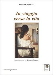 In viaggio verso la vita - Viviana Valenti - copertina