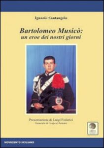 Bartolomeo Musicò. Un eroe dei nostri giorni