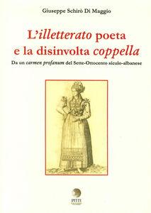 L' illetterato poeta e la disinvolta coppella. Da un carmen profanum del Sette-Ottocento siculo-albanese. Ediz. italiana, greca e albanese