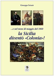 E nel mese di maggio del 1860 la Sicilia diventò «colonia»!.pdf