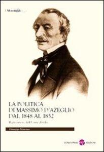 La politica di Massimo D'Azeglio dal 1848 al 1852. Il precursore dell'Unità d'Italia