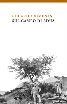 Sul campo di Adua. Maggio-giugno 1896 - Eduardo Ximenes,Fabio Cavedagna,Marcello Donativi - ebook
