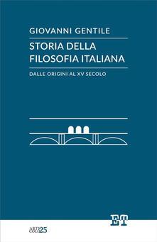 Storia della filosofia italiana dalle origini al XV secolo - Giovanni Gentile - ebook