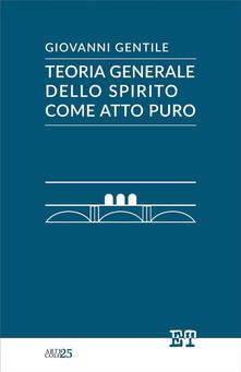Teoria generale dello spirito come atto puro - Giovanni Gentile - ebook