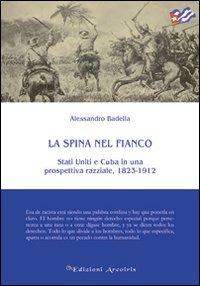 La La spina nel fianco. Stati Uniti e Cuba in una prospettiva razziale, 1823-1912 - Badella Alessandro - wuz.it