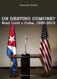 Un Un destino comune? Stati Uniti e Cuba, (1989-2015) - Badella Alessandro - wuz.it