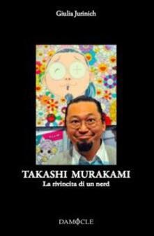 Takashi Murakami. La rivincita di un nerd - Giulia Jurinich - copertina