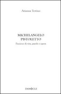 Libro Michelangelo Pistoletto. L'unione di vita, parole e opera Arianna Testino