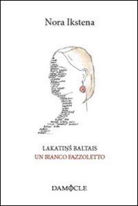 Libro Lakatins baltais-Un bianco fazzoletto Nora Ikstena