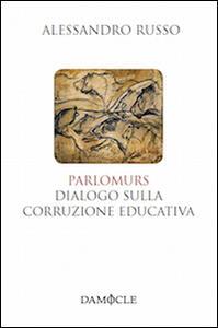 Parlomurs. Dialogo sulla corruzione educativa