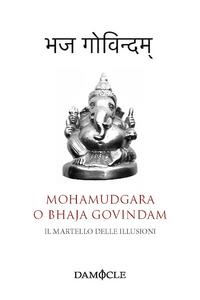 Libro Il martello delle illusioni. Mohamudgara o Bhaja Govindam. Ediz. bilingue Sankara Acarya
