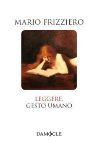 Leggere, gesto umano - Mario Frizziero - copertina