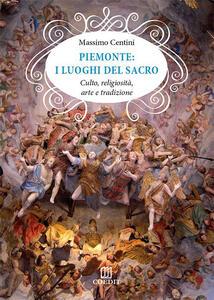Piemonte. I luoghi del sacro. Culto, religiosità, arte e tradizione