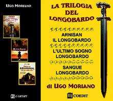 La trilogia del longobardo: Arnisan il longobardo-L'ultimo sogno longobardo-Sangue longobardo
