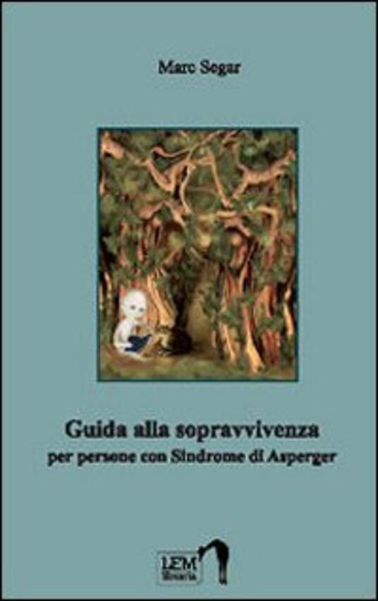 Guida alla sopravvivenza per persone con sindrome di Asperger - Marc Segar - copertina