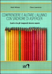 Comprendere e aiutare lalunno con sindrome di Asperger. Quello che gli insegnanti devono sapere.pdf