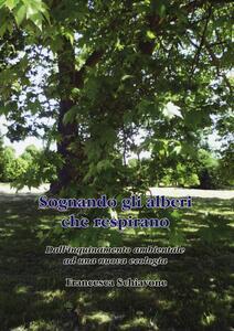 Sognando gli alberi che respirano. Dall'inquinamento ambientale ad una nuova ecologia