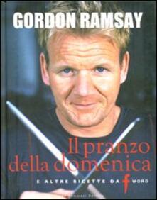 Il pranzo della domenica e altre ricette da «F» word - Gordon Ramsay,Mark Sargeant,E. Quah - copertina