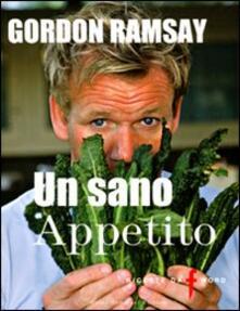 Un sano appetito. Ricette da «F» word - Gordon Ramsay - copertina