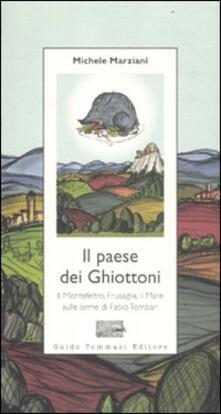 Il paese dei ghiottoni. Il Montefeltro, Frusaglia, il mare sulle orme di Fabio Tombari - Michele Marziani - copertina
