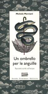 Un ombrello per le anguille. Racconti scritti sull'acqua - Michele Marziani - copertina