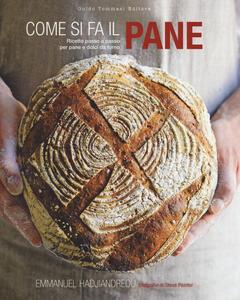 Come si fa il pane. Ricette passo a passo per pane e dolci da forno