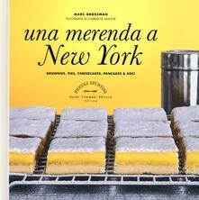 Una merenda a New York. Brownies, pies, cheesecakes, pancakes & soci - Marc Grossman - copertina