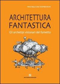 Architettura fantastica. Gli archetipi visionari del fumetto