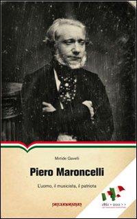 Piero Maroncelli. L'uomo, i...